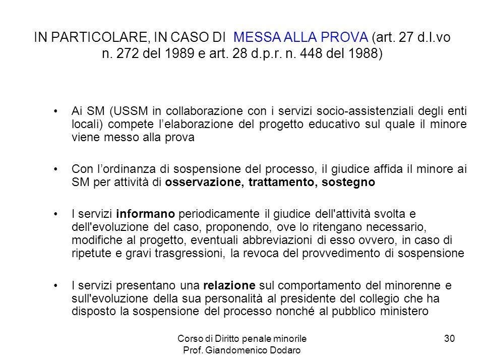 Corso di Diritto penale minorile Prof. Giandomenico Dodaro 30 IN PARTICOLARE, IN CASO DI MESSA ALLA PROVA (art. 27 d.l.vo n. 272 del 1989 e art. 28 d.