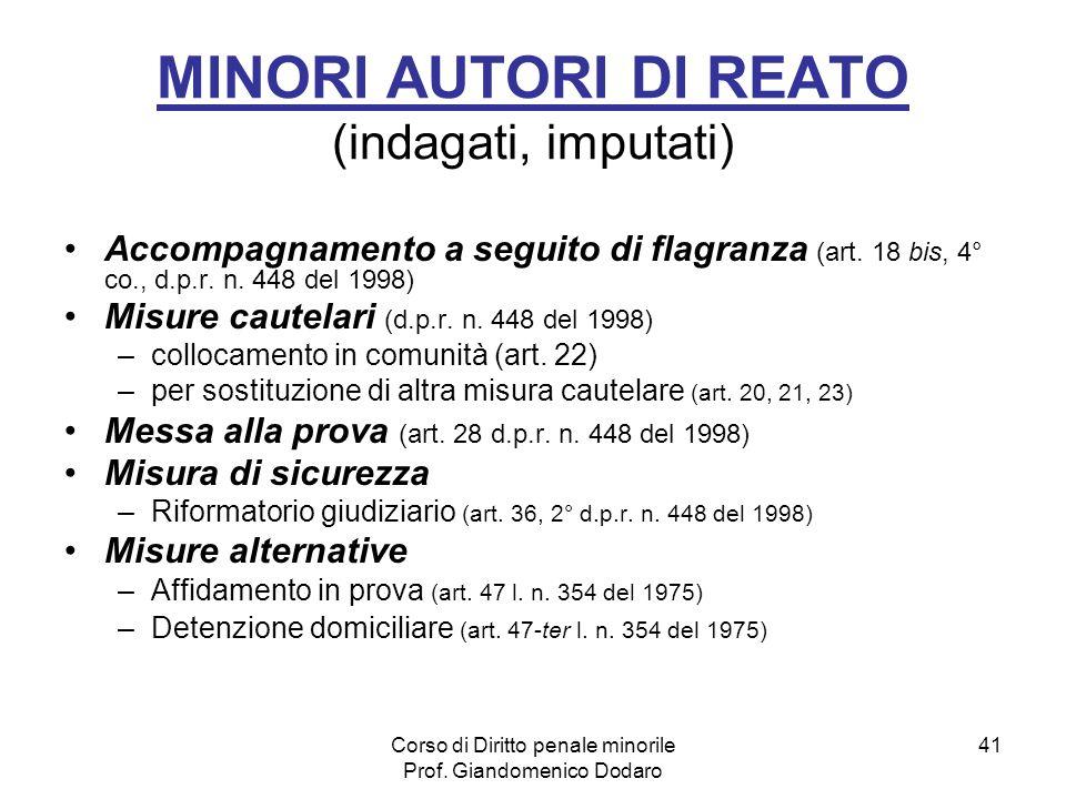 Corso di Diritto penale minorile Prof. Giandomenico Dodaro 41 MINORI AUTORI DI REATO (indagati, imputati) Accompagnamento a seguito di flagranza (art.