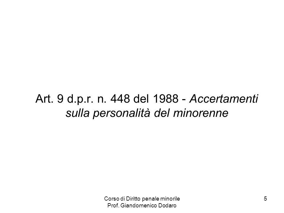Corso di Diritto penale minorile Prof. Giandomenico Dodaro 5 Art. 9 d.p.r. n. 448 del 1988 - Accertamenti sulla personalità del minorenne