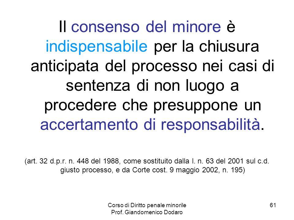 Corso di Diritto penale minorile Prof. Giandomenico Dodaro 61 Il consenso del minore è indispensabile per la chiusura anticipata del processo nei casi