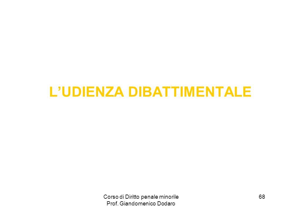 Corso di Diritto penale minorile Prof. Giandomenico Dodaro 68 LUDIENZA DIBATTIMENTALE
