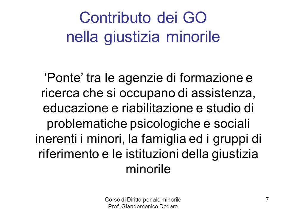 Corso di Diritto penale minorile Prof. Giandomenico Dodaro 7 Contributo dei GO nella giustizia minorile Ponte tra le agenzie di formazione e ricerca c
