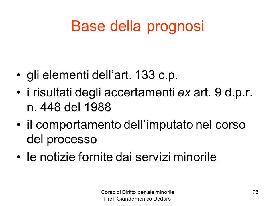 Corso di Diritto penale minorile Prof. Giandomenico Dodaro 75 Base della prognosi gli elementi dellart. 133 c.p. i risultati degli accertamenti ex art