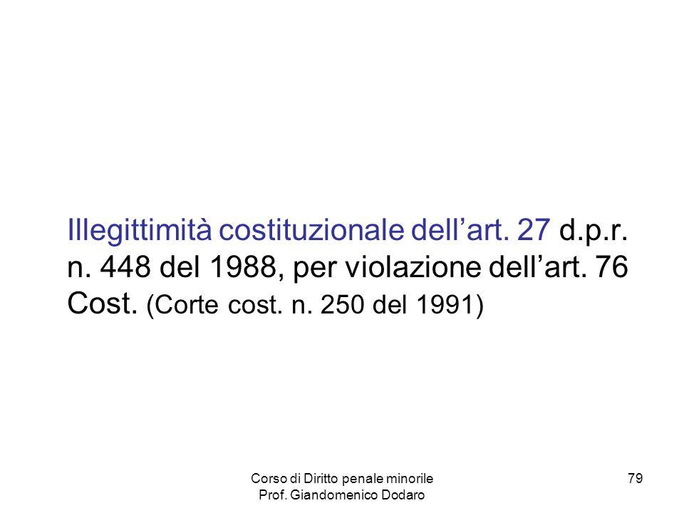 Corso di Diritto penale minorile Prof. Giandomenico Dodaro 79 Illegittimità costituzionale dellart. 27 d.p.r. n. 448 del 1988, per violazione dellart.
