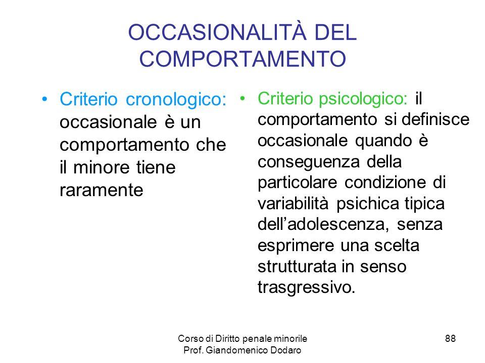 Corso di Diritto penale minorile Prof. Giandomenico Dodaro 88 OCCASIONALITÀ DEL COMPORTAMENTO Criterio cronologico: occasionale è un comportamento che