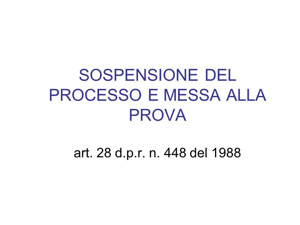 SOSPENSIONE DEL PROCESSO E MESSA ALLA PROVA art. 28 d.p.r. n. 448 del 1988