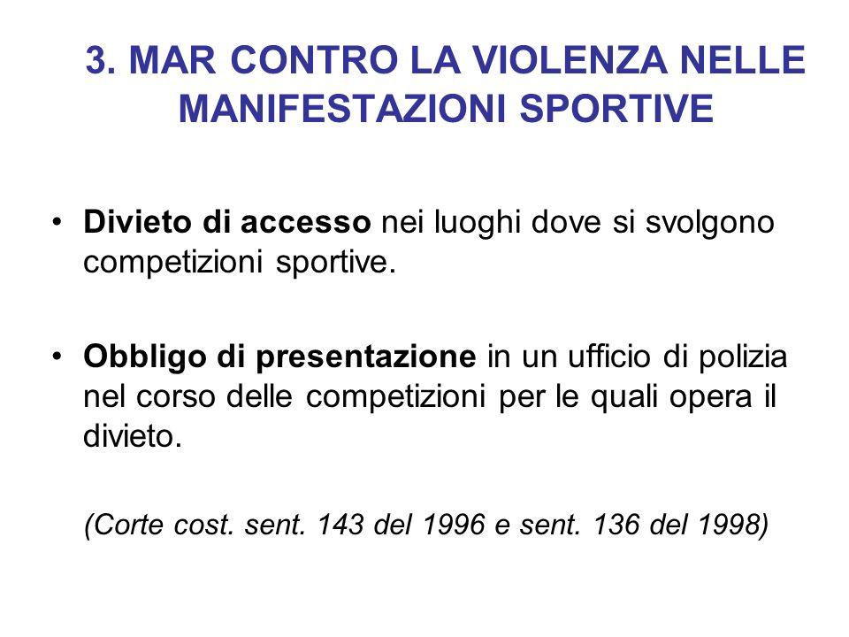 3. MAR CONTRO LA VIOLENZA NELLE MANIFESTAZIONI SPORTIVE Divieto di accesso nei luoghi dove si svolgono competizioni sportive. Obbligo di presentazione