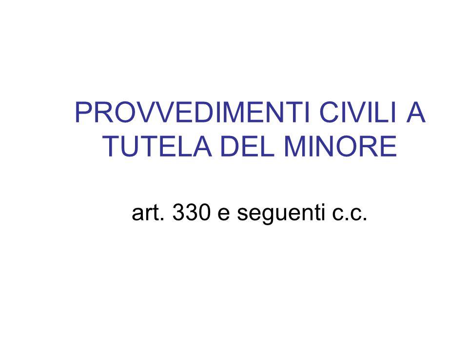 PROVVEDIMENTI CIVILI A TUTELA DEL MINORE art. 330 e seguenti c.c.