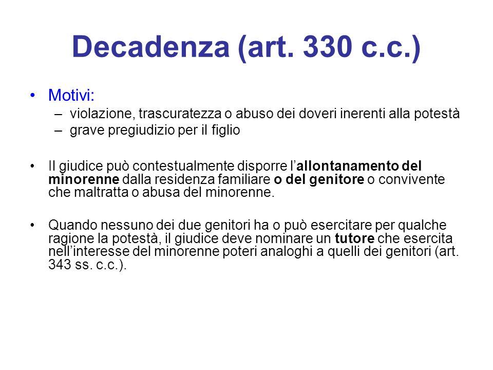 Decadenza (art. 330 c.c.) Motivi: –violazione, trascuratezza o abuso dei doveri inerenti alla potestà –grave pregiudizio per il figlio Il giudice può
