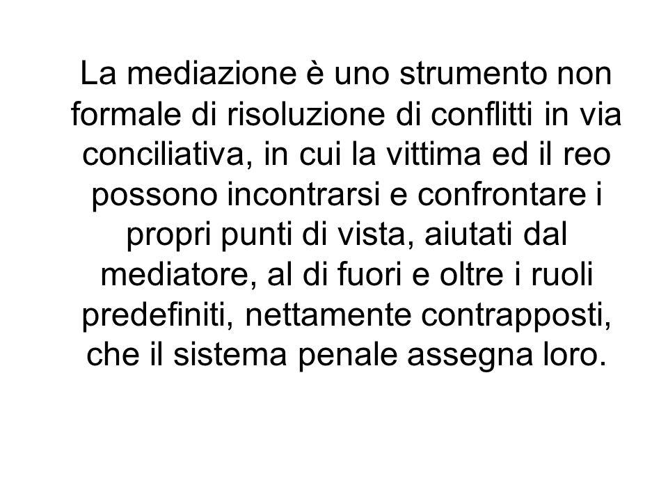 La mediazione è uno strumento non formale di risoluzione di conflitti in via conciliativa, in cui la vittima ed il reo possono incontrarsi e confronta