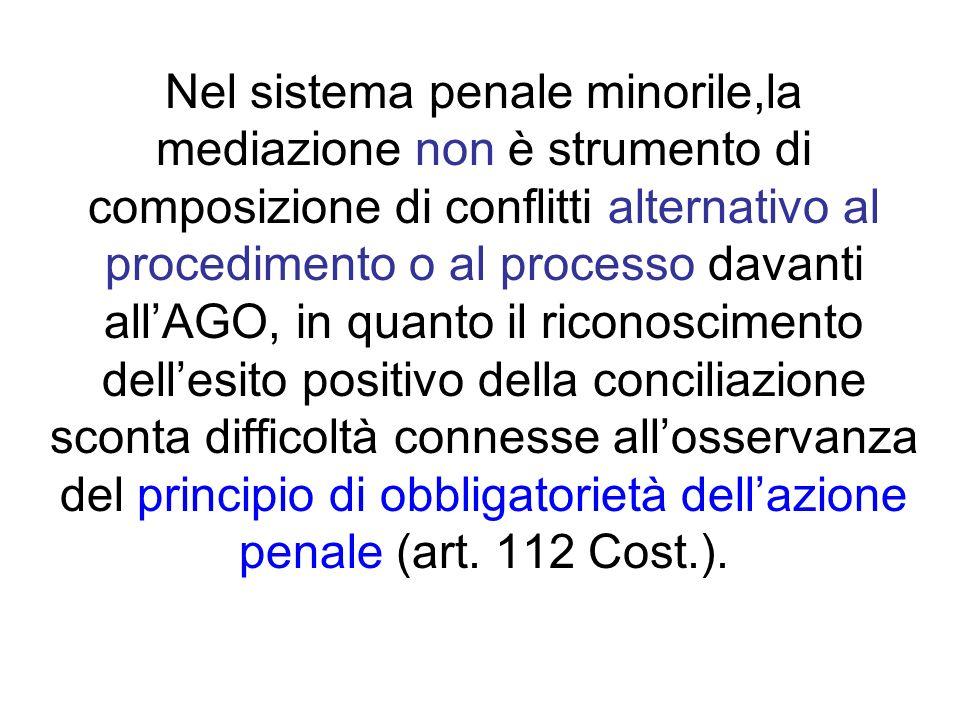 Nel sistema penale minorile,la mediazione non è strumento di composizione di conflitti alternativo al procedimento o al processo davanti allAGO, in qu
