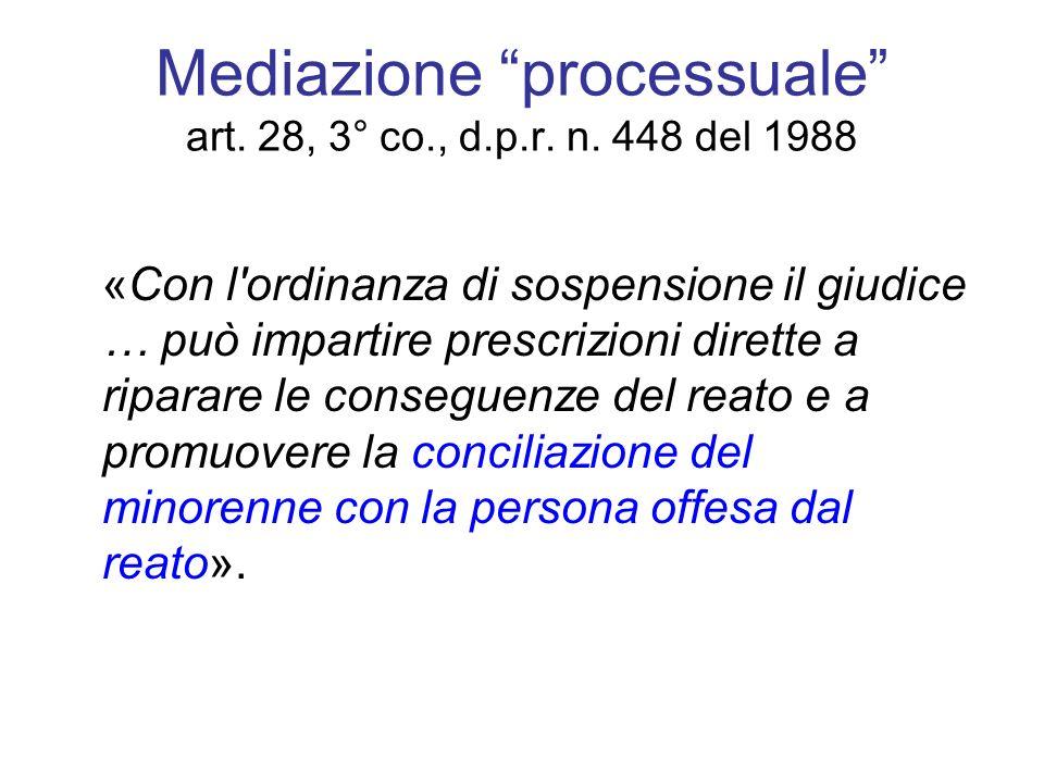 Mediazione processuale art. 28, 3° co., d.p.r. n. 448 del 1988 «Con l'ordinanza di sospensione il giudice … può impartire prescrizioni dirette a ripar