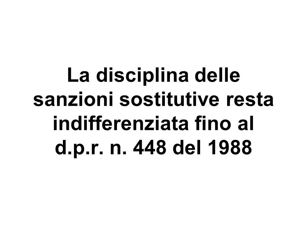 La disciplina delle sanzioni sostitutive resta indifferenziata fino al d.p.r. n. 448 del 1988