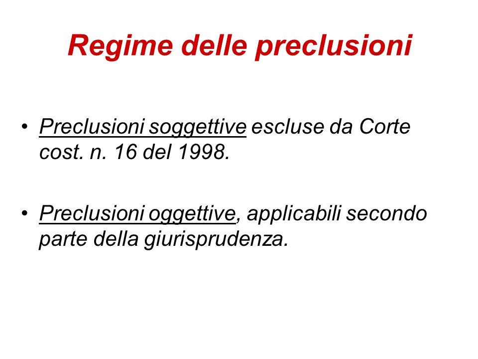 Preclusioni soggettive escluse da Corte cost. n. 16 del 1998. Preclusioni oggettive, applicabili secondo parte della giurisprudenza. Regime delle prec