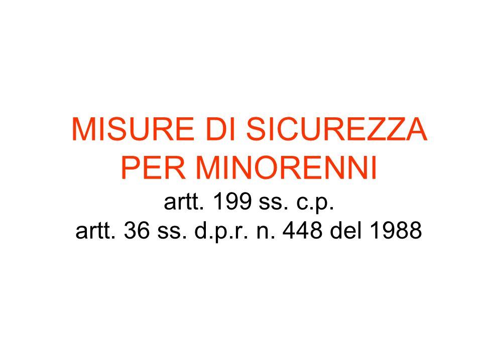 MISURE DI SICUREZZA PER MINORENNI artt. 199 ss. c.p. artt. 36 ss. d.p.r. n. 448 del 1988