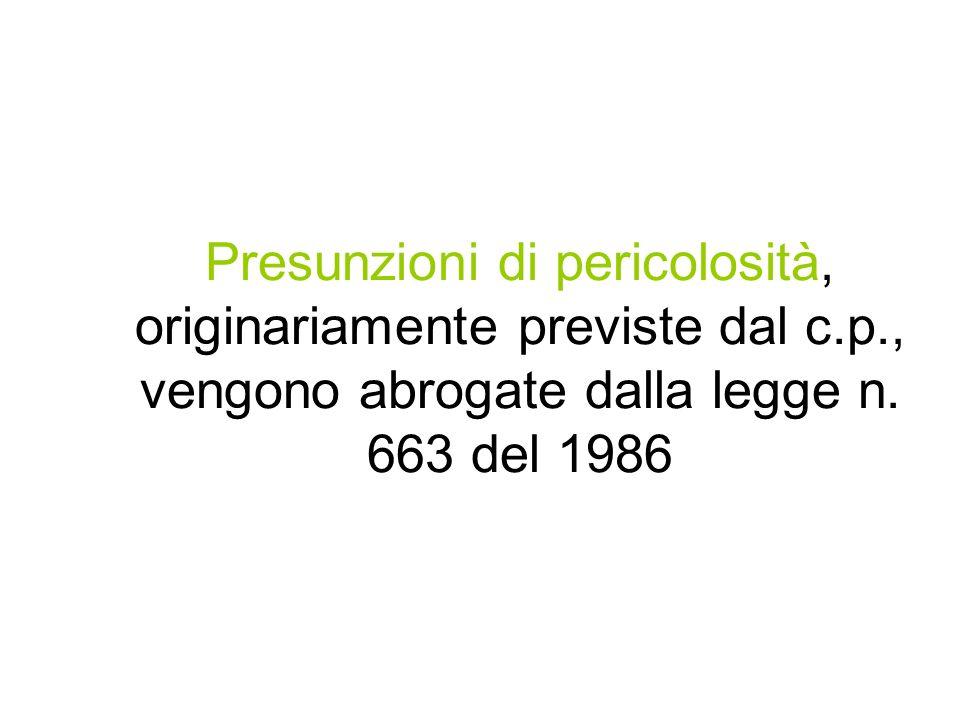 Presunzioni di pericolosità, originariamente previste dal c.p., vengono abrogate dalla legge n. 663 del 1986