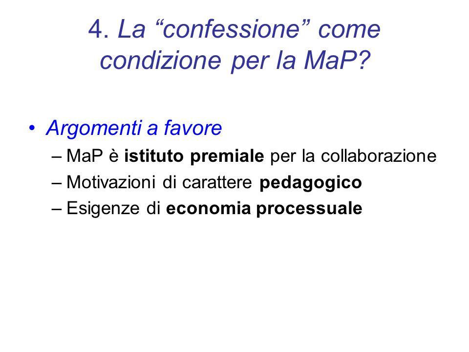 4. La confessione come condizione per la MaP? Argomenti a favore –MaP è istituto premiale per la collaborazione –Motivazioni di carattere pedagogico –