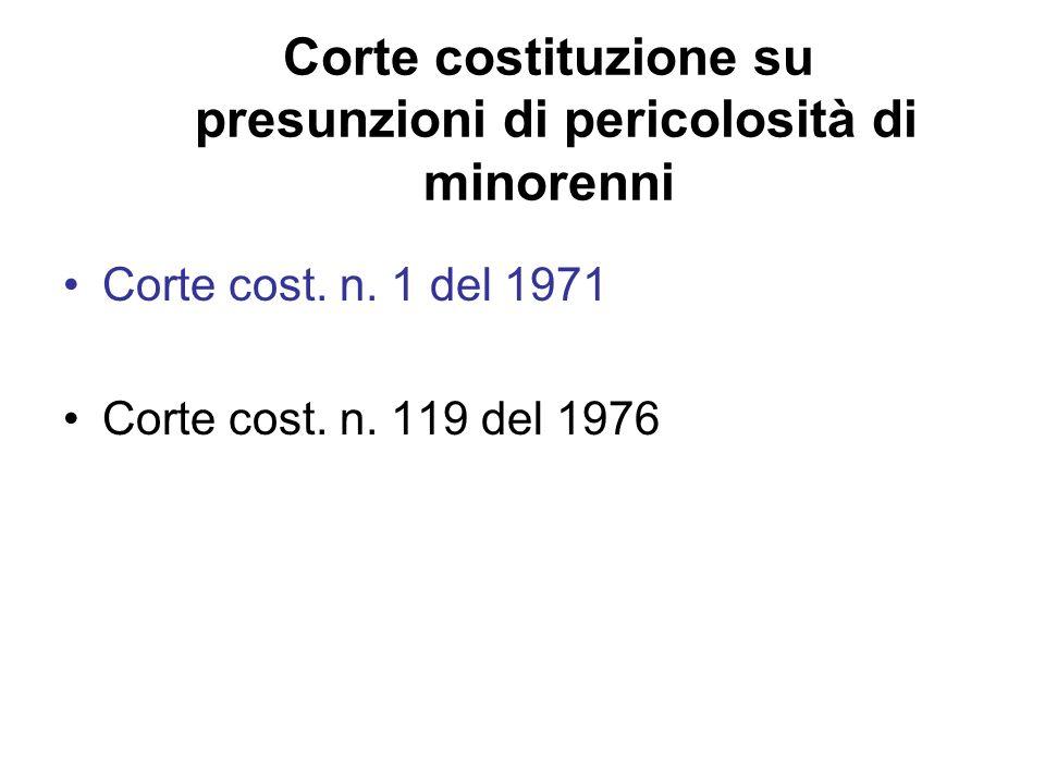 Corte costituzione su presunzioni di pericolosità di minorenni Corte cost. n. 1 del 1971 Corte cost. n. 119 del 1976