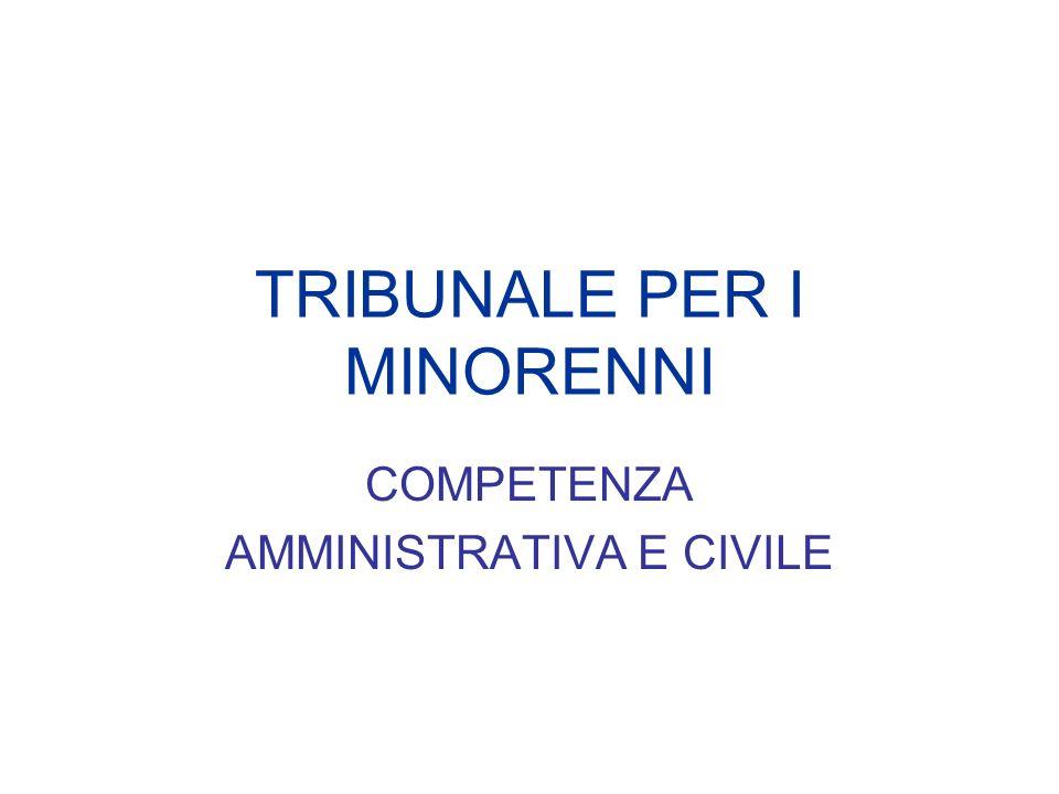 TRIBUNALE PER I MINORENNI COMPETENZA AMMINISTRATIVA E CIVILE