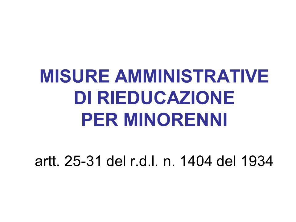MISURE AMMINISTRATIVE DI RIEDUCAZIONE PER MINORENNI artt. 25-31 del r.d.l. n. 1404 del 1934