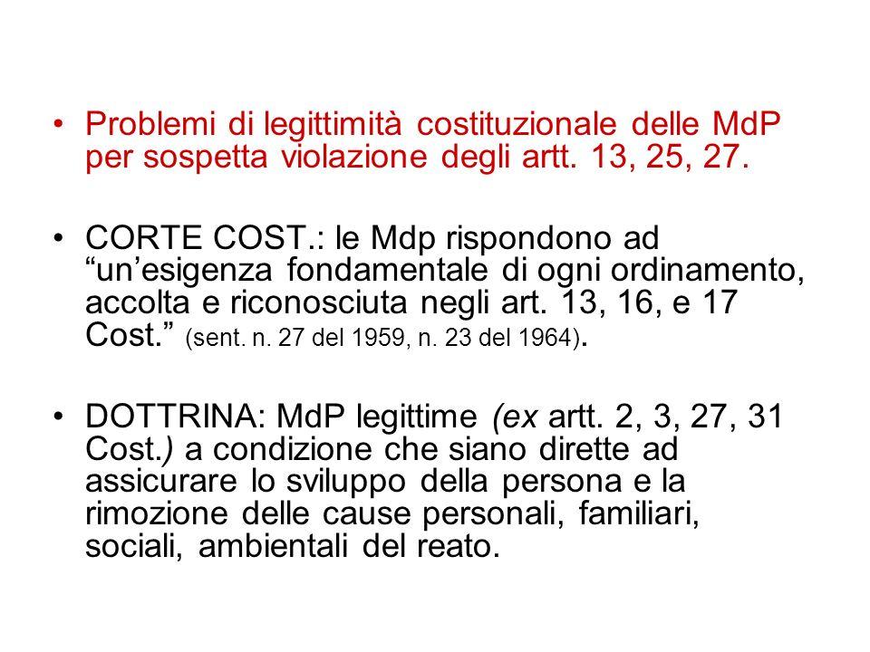 Problemi di legittimità costituzionale delle MdP per sospetta violazione degli artt. 13, 25, 27. CORTE COST.: le Mdp rispondono ad unesigenza fondamen