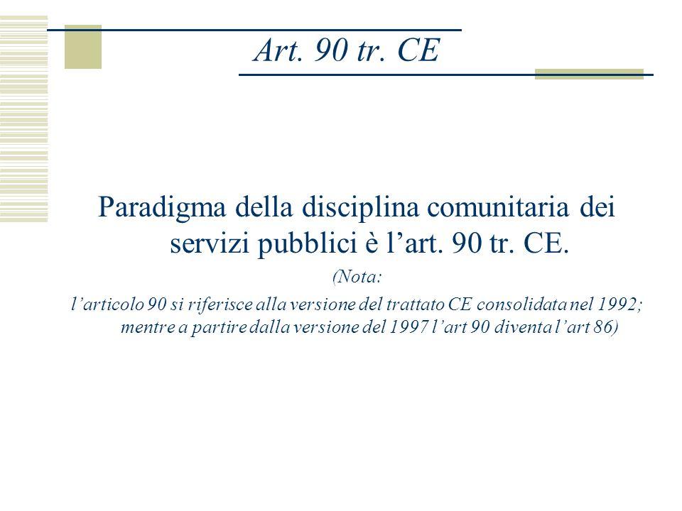 Art. 90 tr. CE Paradigma della disciplina comunitaria dei servizi pubblici è lart.