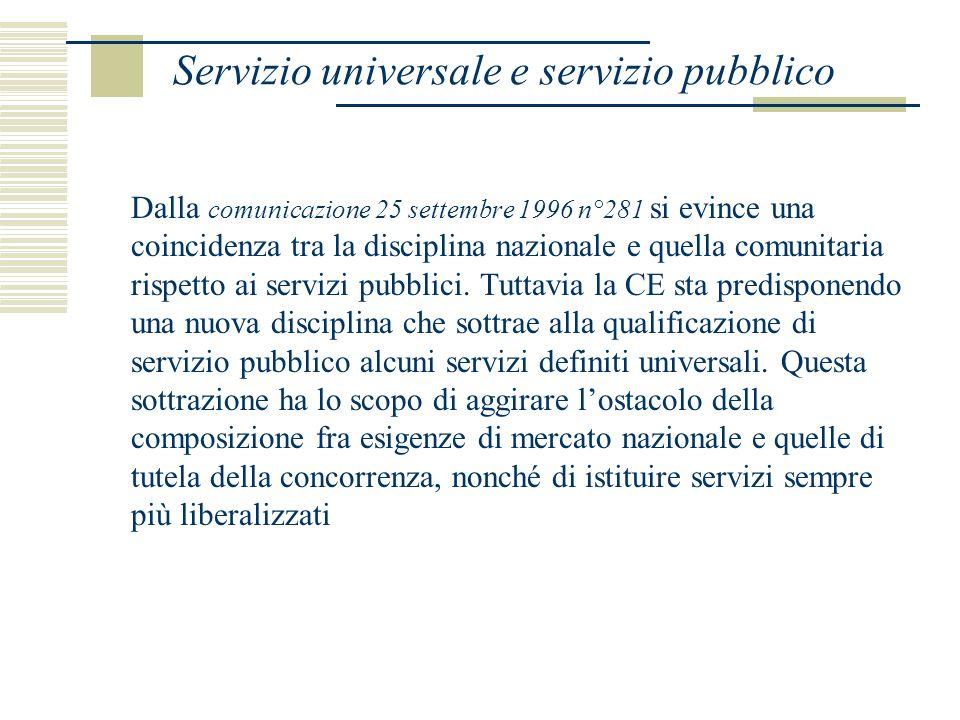 Servizio universale e servizio pubblico Dalla comunicazione 25 settembre 1996 n°281 si evince una coincidenza tra la disciplina nazionale e quella comunitaria rispetto ai servizi pubblici.
