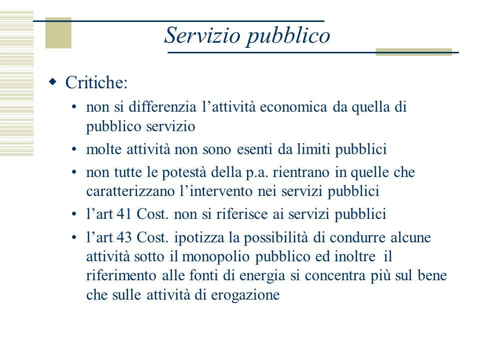 Servizio pubblico Critiche: non si differenzia lattività economica da quella di pubblico servizio molte attività non sono esenti da limiti pubblici non tutte le potestà della p.a.