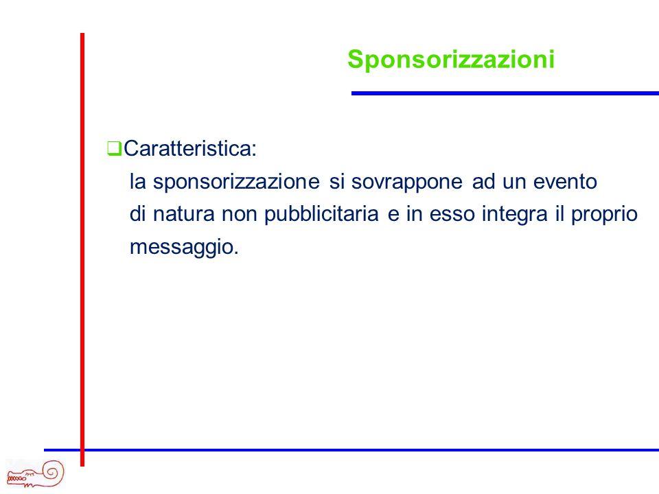 Sponsorizzazioni Caratteristica: la sponsorizzazione si sovrappone ad un evento di natura non pubblicitaria e in esso integra il proprio messaggio.