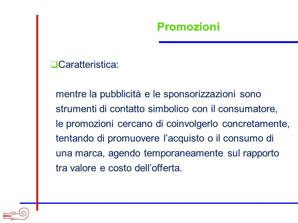 Promozioni Caratteristica: mentre la pubblicità e le sponsorizzazioni sono strumenti di contatto simbolico con il consumatore, le promozioni cercano d