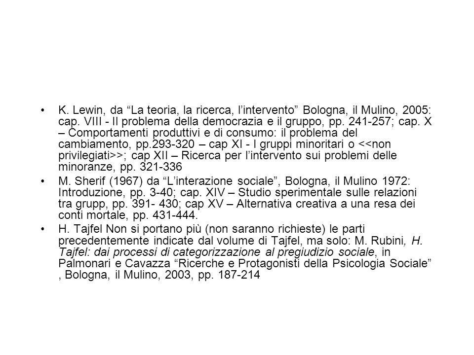 K. Lewin, da La teoria, la ricerca, lintervento Bologna, il Mulino, 2005: cap. VIII - Il problema della democrazia e il gruppo, pp. 241-257; cap. X –