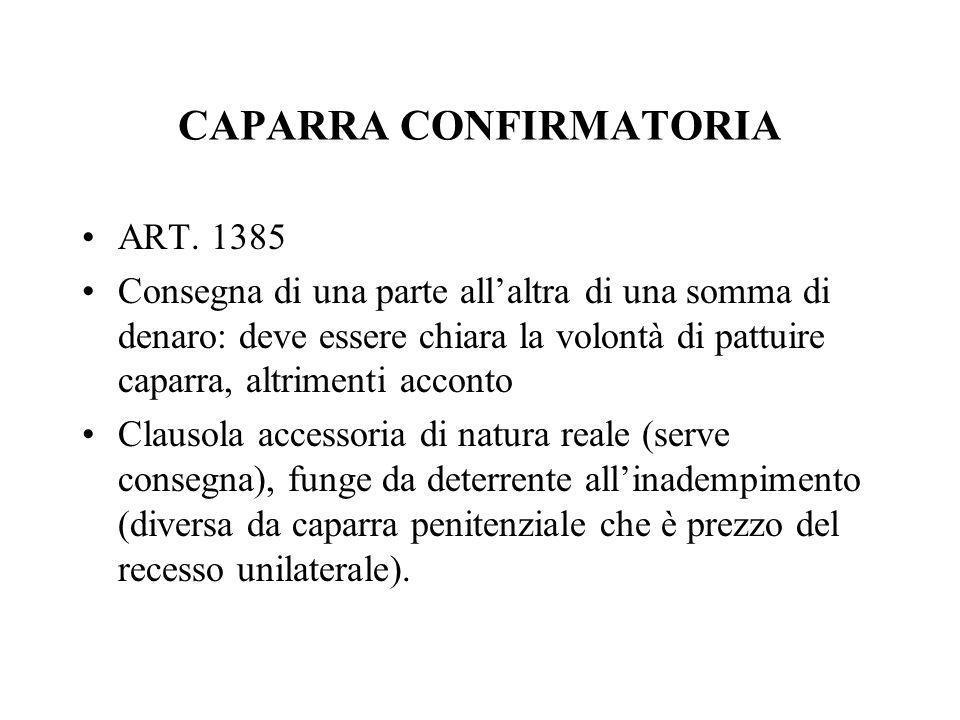 CAPARRA CONFIRMATORIA ART. 1385 Consegna di una parte allaltra di una somma di denaro: deve essere chiara la volontà di pattuire caparra, altrimenti a