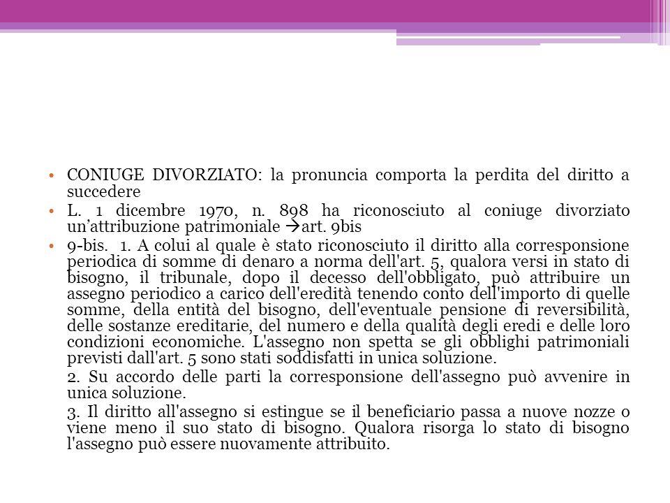 CONIUGE DIVORZIATO: la pronuncia comporta la perdita del diritto a succedere L. 1 dicembre 1970, n. 898 ha riconosciuto al coniuge divorziato unattrib