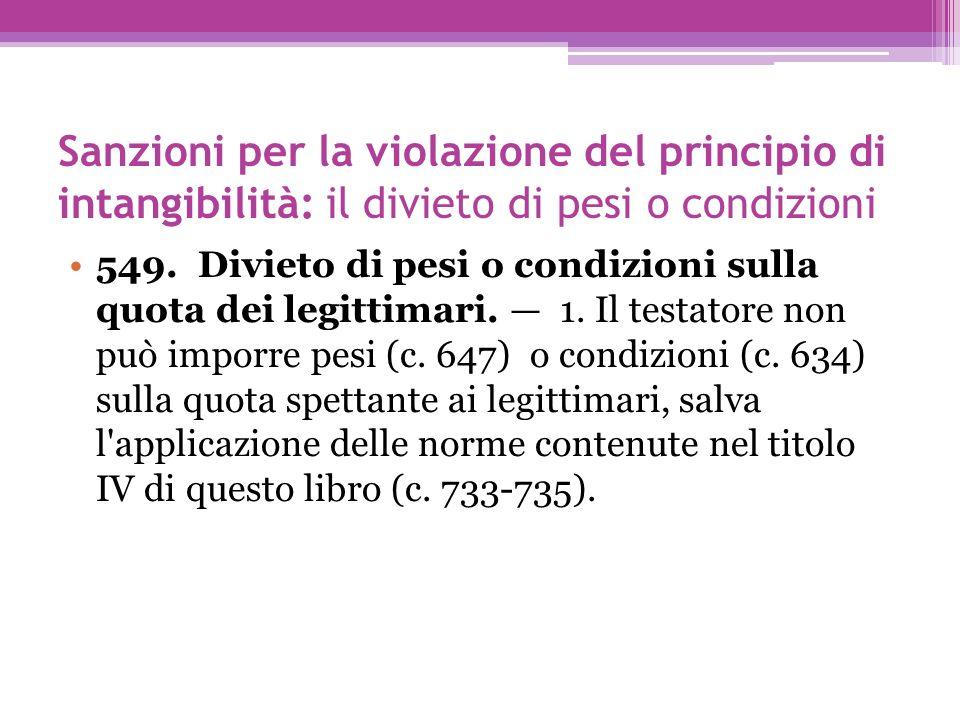 Sanzioni per la violazione del principio di intangibilità: il divieto di pesi o condizioni 549. Divieto di pesi o condizioni sulla quota dei legittima