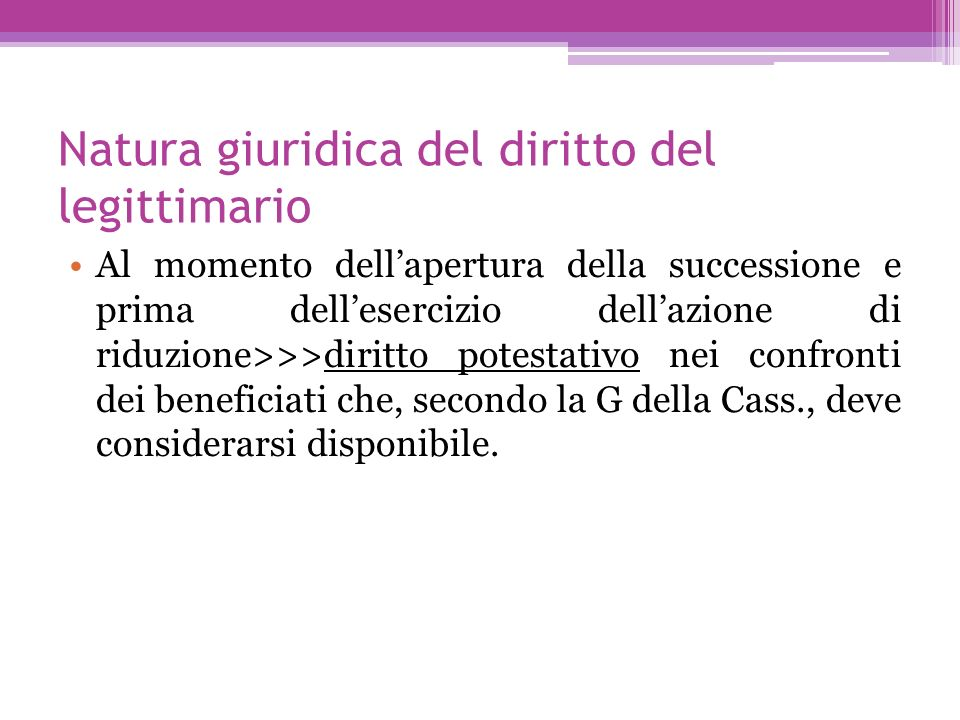Natura giuridica del diritto del legittimario Al momento dellapertura della successione e prima dellesercizio dellazione di riduzione>>>diritto potest
