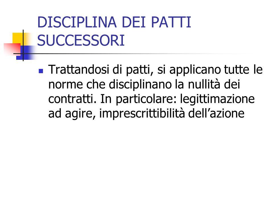 DISCIPLINA DEI PATTI SUCCESSORI Trattandosi di patti, si applicano tutte le norme che disciplinano la nullità dei contratti. In particolare: legittima