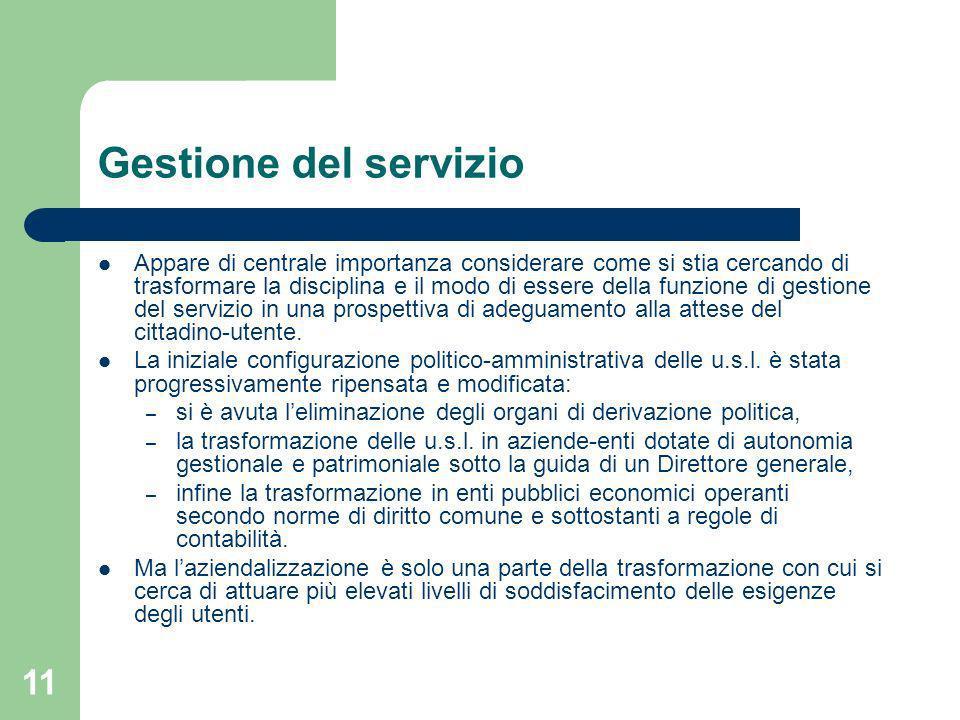 11 Gestione del servizio Appare di centrale importanza considerare come si stia cercando di trasformare la disciplina e il modo di essere della funzione di gestione del servizio in una prospettiva di adeguamento alla attese del cittadino-utente.