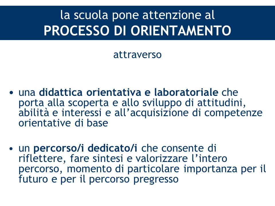 la scuola pone attenzione al PROCESSO DI ORIENTAMENTO attraverso una didattica orientativa e laboratoriale che porta alla scoperta e allo sviluppo di