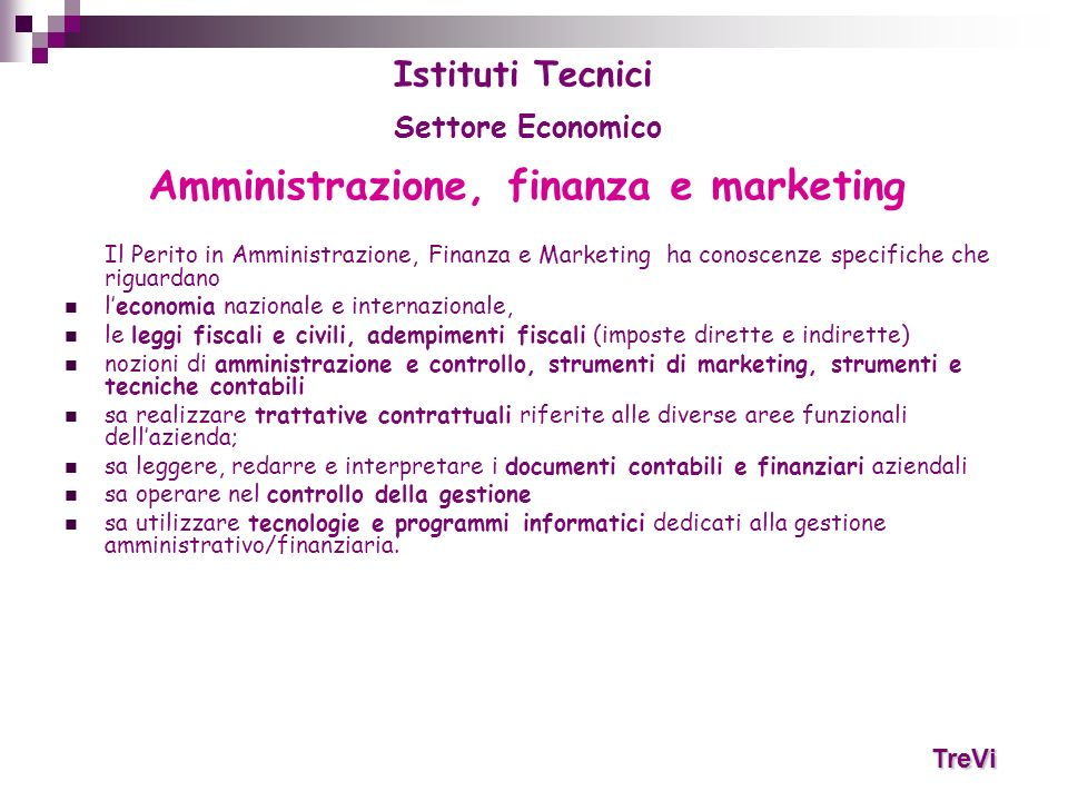 Amministrazione, finanza e marketing Il Perito in Amministrazione, Finanza e Marketing ha conoscenze specifiche che riguardano leconomia nazionale e i