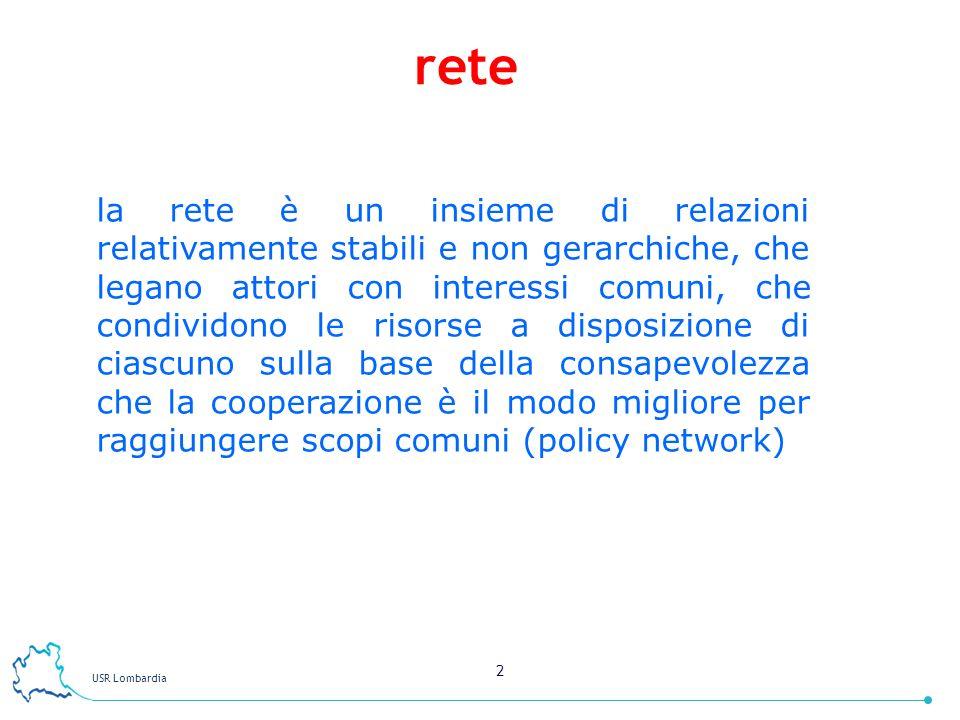 USR Lombardia 2 la rete è un insieme di relazioni relativamente stabili e non gerarchiche, che legano attori con interessi comuni, che condividono le