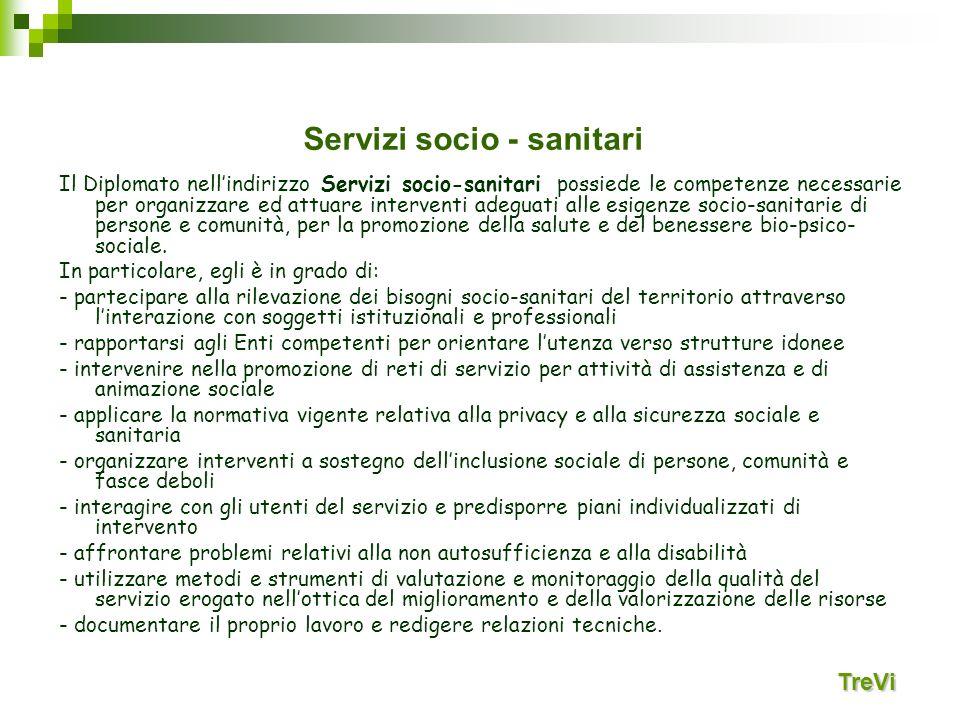 TreVi Il Diplomato nellindirizzo Servizi socio-sanitari possiede le competenze necessarie per organizzare ed attuare interventi adeguati alle esigenze