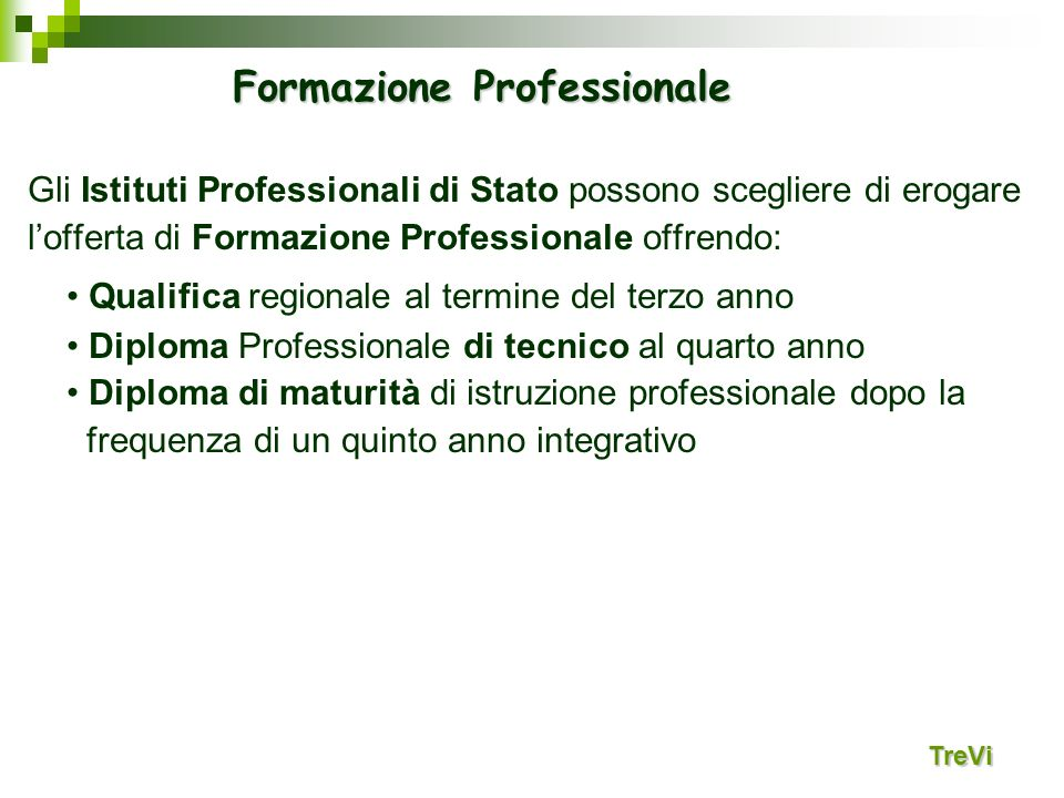 Gli Istituti Professionali di Stato possono scegliere di erogare lofferta di Formazione Professionale offrendo: Qualifica regionale al termine del ter