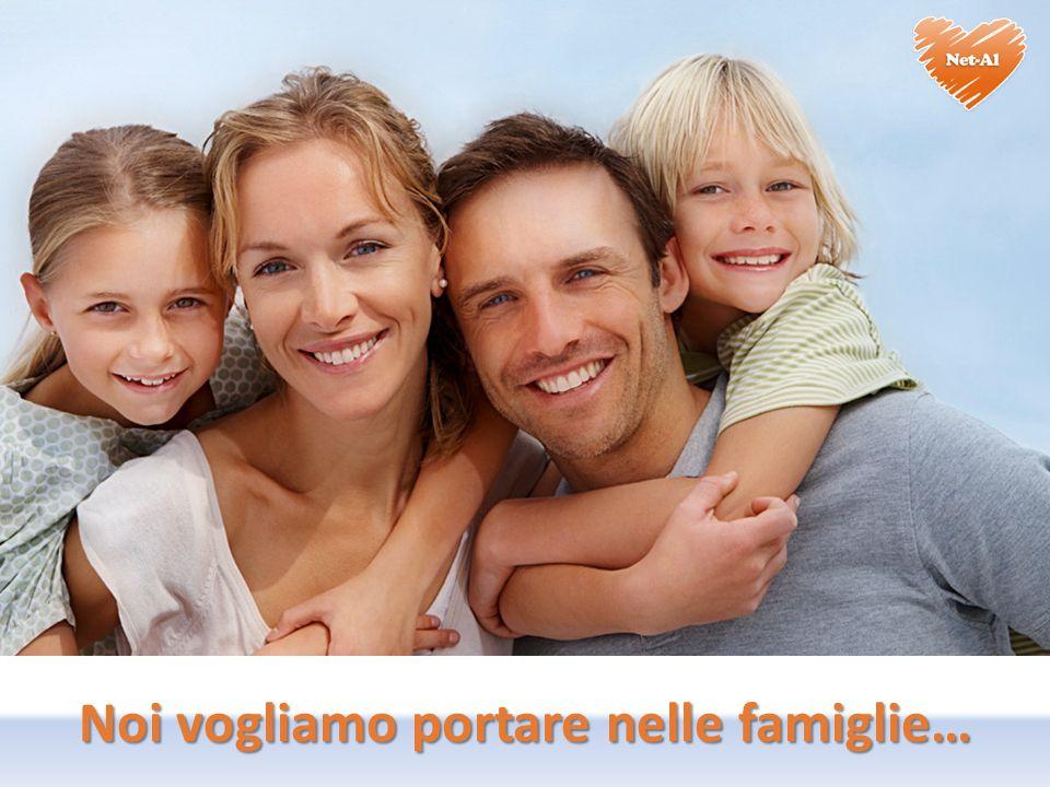 Noi vogliamo portare nelle famiglie…