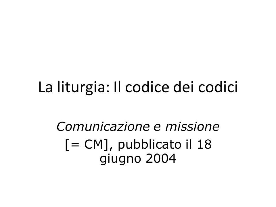 La liturgia: Il codice dei codici Comunicazione e missione [= CM], pubblicato il 18 giugno 2004