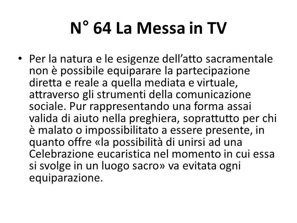 N° 64 La Messa in TV Per la natura e le esigenze dellatto sacramentale non è possibile equiparare la partecipazione diretta e reale a quella mediata e virtuale, attraverso gli strumenti della comunicazione sociale.