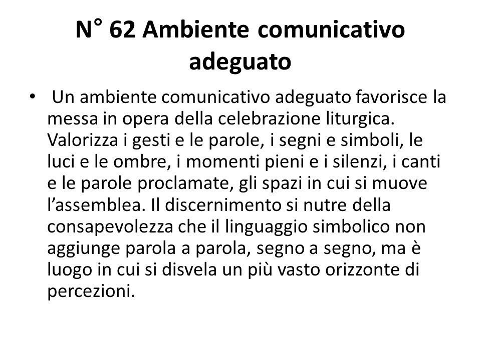 N° 62 Ambiente comunicativo adeguato Un ambiente comunicativo adeguato favorisce la messa in opera della celebrazione liturgica.