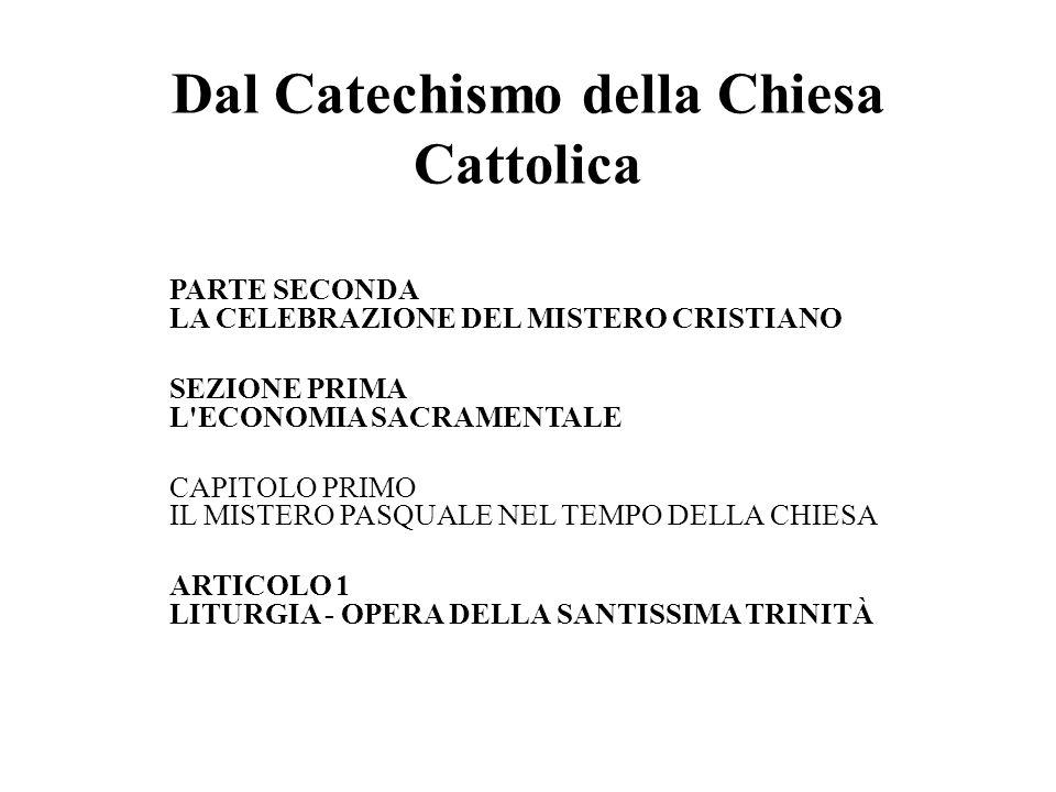 Dal Catechismo della Chiesa Cattolica PARTE SECONDA LA CELEBRAZIONE DEL MISTERO CRISTIANO SEZIONE PRIMA L'ECONOMIA SACRAMENTALE CAPITOLO PRIMO IL MIST
