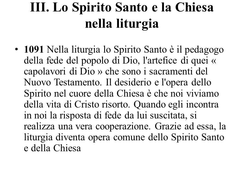 III. Lo Spirito Santo e la Chiesa nella liturgia 1091 Nella liturgia lo Spirito Santo è il pedagogo della fede del popolo di Dio, l'artefice di quei «