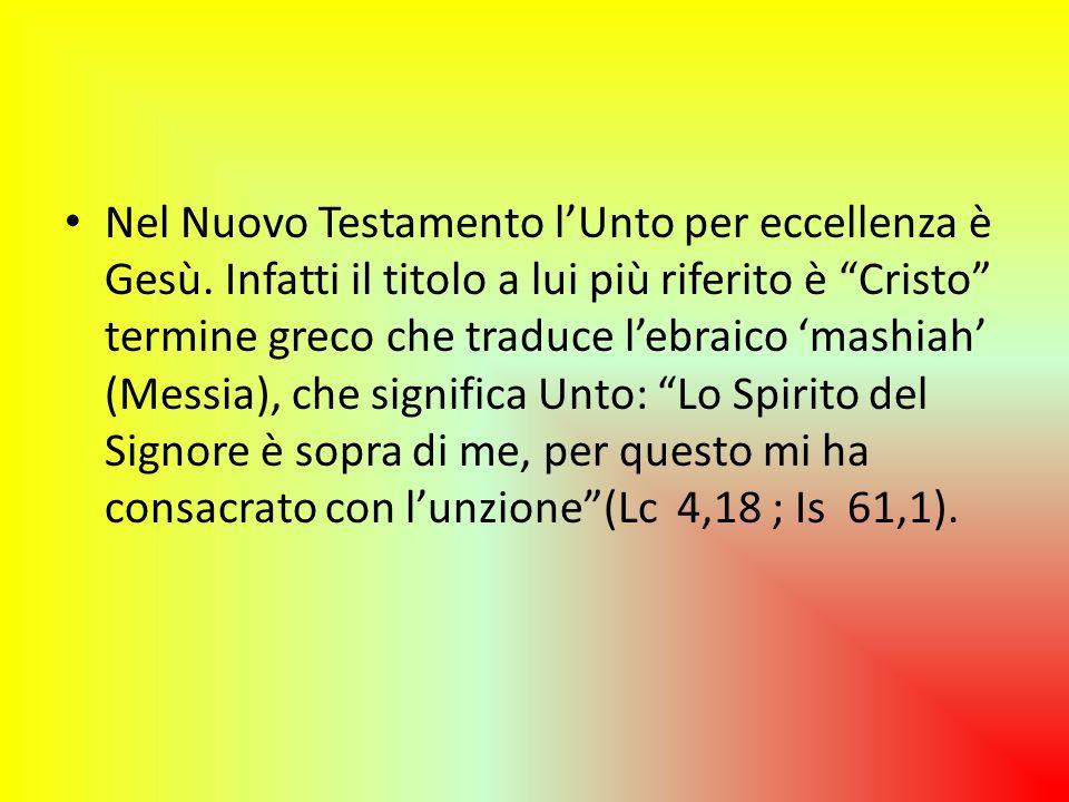 Nel Nuovo Testamento lUnto per eccellenza è Gesù. Infatti il titolo a lui più riferito è Cristo termine greco che traduce lebraico mashiah (Messia), c