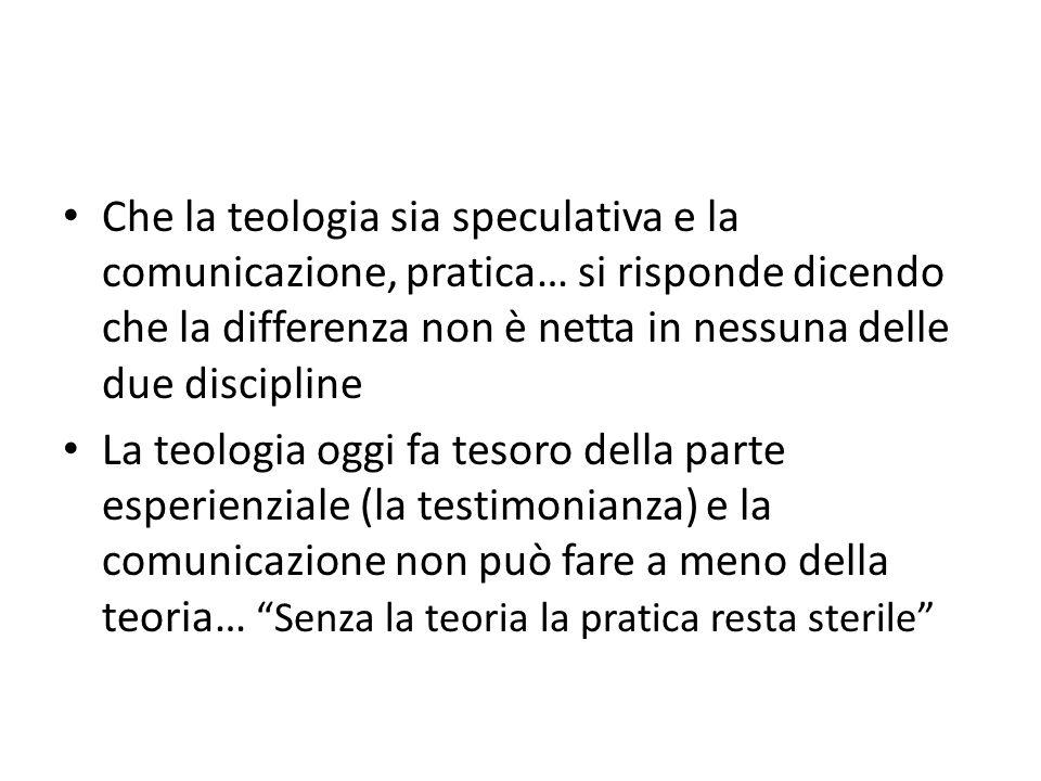 Che la teologia sia speculativa e la comunicazione, pratica… si risponde dicendo che la differenza non è netta in nessuna delle due discipline La teol
